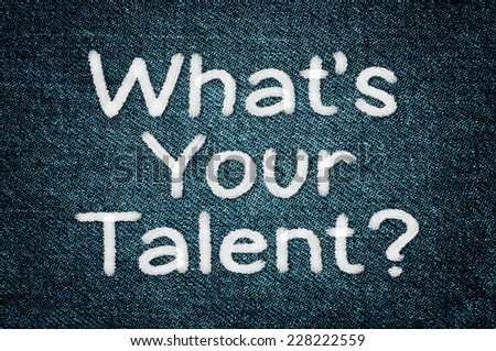 What Is Your Talent ? written on a grunge jeans texture - stock photo