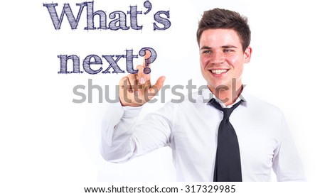 What's next? - Young smiling businessman touching text