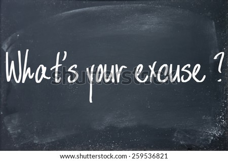what's your excuse question write on blackboard - stock photo
