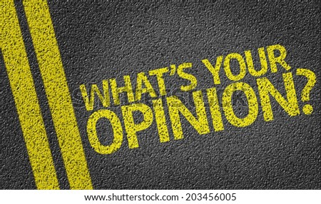 What's your Opinion? written on the road - stock photo