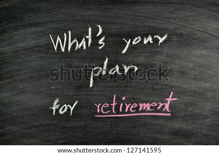 what's your plan for retirement written on blackboard - stock photo