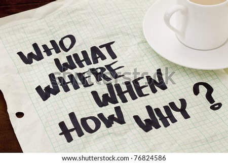 what, when, where, why, how, who questions - black marker handwriting on a grid paper with a coffee cup