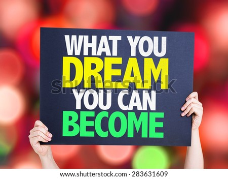 What You Dream You Can Become card with bokeh background - stock photo