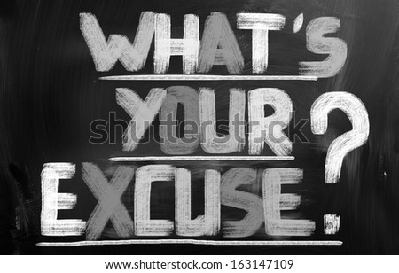 Whats Your Excuse Concept - stock photo