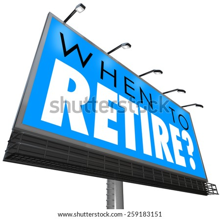 When to Retire words on a blue billboard or sign asking if you are ready to end your job or career and if you have financial security in money saved for retirement - stock photo