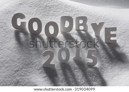 White Wooden Letters Building English Text Goodbye 2015. Snow And Snowy Scenery. Christmas Atmosphere. Christmas Background Or Christmas Card For Seasons Greetings - stock photo