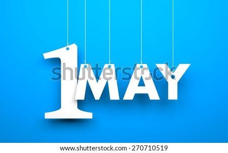 "White word ""1 may"" suspended by ropes on blue background. Illustration for the may holidays - stock photo"