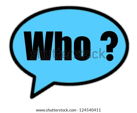 Who sign in blue speech bubble - stock photo