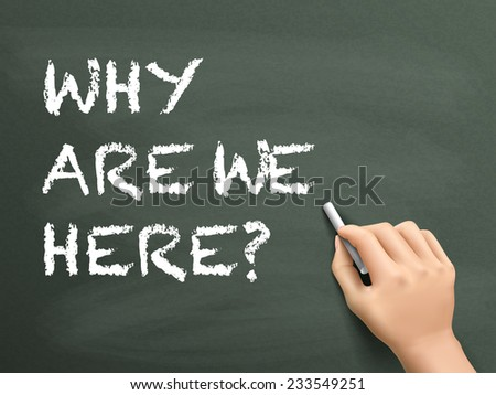 why are we here words written by hand on blackboard - stock photo