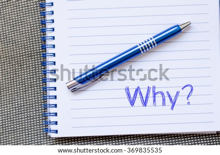 Why text concept write on notebook with pen - stock photo