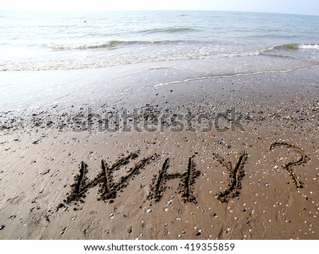 WHY written on the sand of the sea in summer