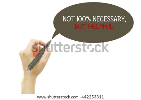 Woman hand writing NOT 100% NECESSARY, BUT HELPFUL with a marker isolated on white. - stock photo
