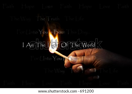 "Woman's hand holding a blazing match which lights religious/Christian text:  ""Faith Hope Love ~ The Way The Truth The Life ~ For unto you is born this day... ~ I am the light of the World."" - stock photo"