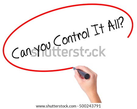 Women Hand writing   Can you Control It All? with black marker on visual screen. Isolated on white. Business, technology, internet concept. Stock Photo