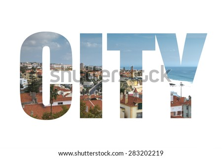 Word CITY over View from the mountain over the rooftops. The modern landscape. Portugal. - stock photo