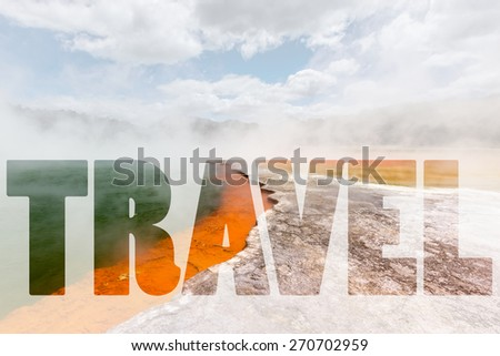 Word TRAVEL over Champagne Pool in Waiotapu Thermal Reserve, Rotorua, New Zealand - stock photo