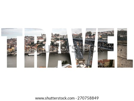 Word TRAVEL over red tiled roofs, metal bridge, old houses and the river Douro in Porto. Low clouds. - stock photo
