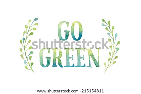 Words GO GREEN in simple and cute frame with green branches and leaves. Real watercolor drawing.  - stock photo