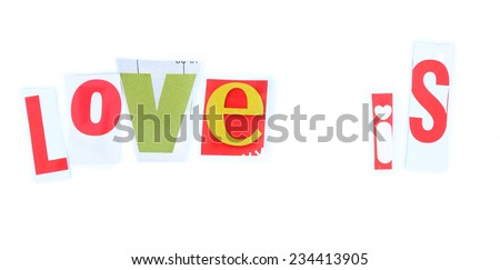 """Words """"Love is"""" made of colorful newspaper letters isolated on white - stock photo"""