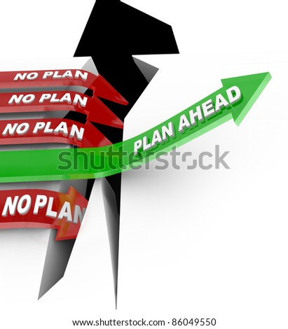 Words Plan Ahead rising an upward arrow over a problem while  other arrows marked No Plan fall into the abyss symbolizing a disaster or emergency and the need to prepare and be ready - stock photo