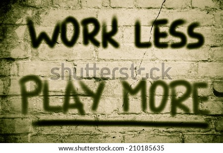 Work Less Play More Concept - stock photo