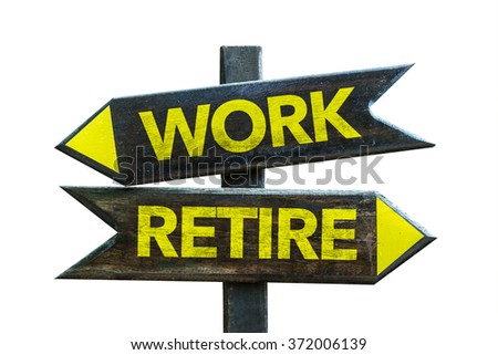 Work - Retire signpost isolated on white background - stock photo