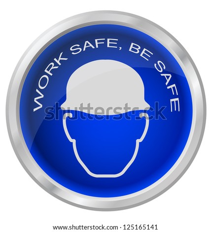 Work safe be safe button isolated on white background - stock photo