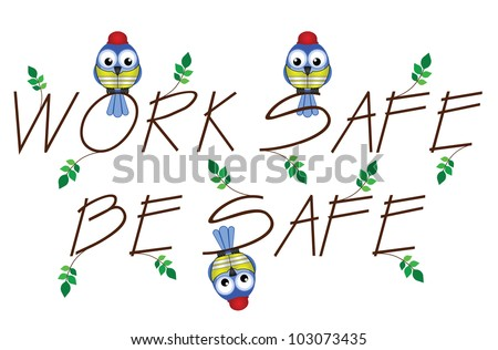 Work Safe Be Safe twig text isolated on white background - stock photo