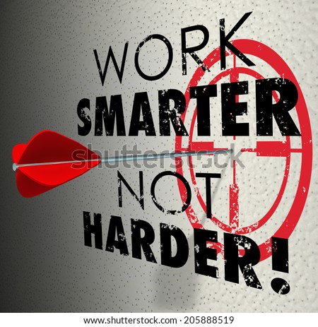 Work Smarter Not Harder words target bullseye arrow hitting goalmore productive efficient - stock photo
