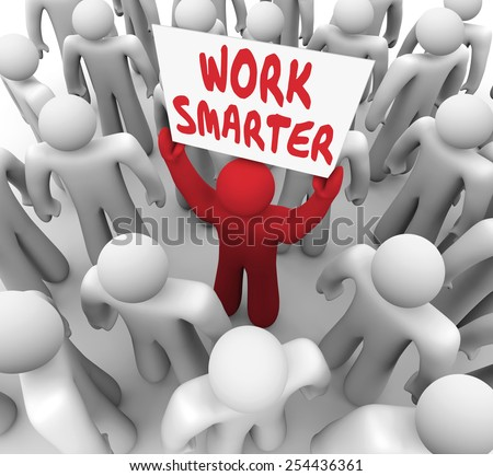 Work Smarter words on a sign held up by a worker or employee trying to improve or increase efficiency and productivity - stock photo