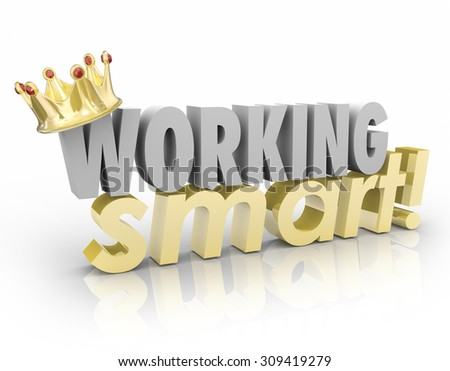 Working Smart words with gold crown to award or recognize the most efficient or productive employee or worker getting things done - stock photo