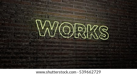 WORKS -Realistic Neon Sign on Brick Wall background - 3D rendered royalty free stock image. Can be used for online banner ads and direct mailers.