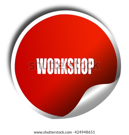 workshop, 3D rendering, red sticker with white text - stock photo
