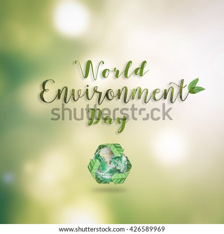 World environment day, June 5 handwritten beautiful text message CSR campaign with recycle green leaf eco mother earth on blur clean nature bokeh background: Element of the image furnished by NASA - stock photo