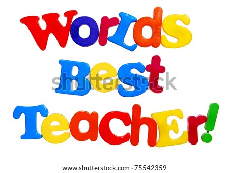 Worlds Best Teacher written in colorful plastic letters isolated on white - stock photo