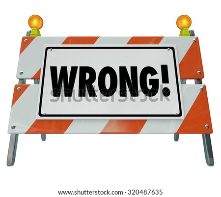 Wrong word on a road construction sign or barrier to illustrate a reaction or outcome that is a mistake, bad, poor, error or mismanaged project - stock photo