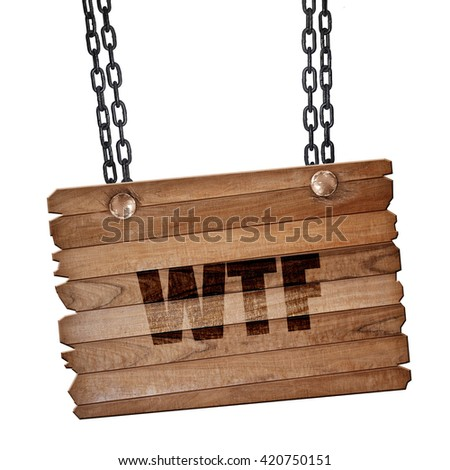 wtf internet slang, 3D rendering, wooden board on a grunge chain