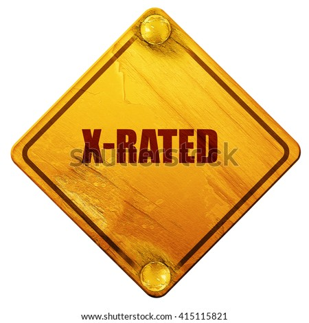 Xrated sign isolated, 3D rendering, isolated grunge yellow road  - stock photo