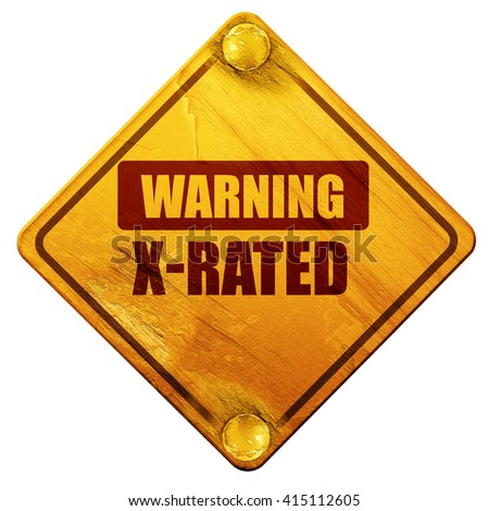 Xrated sign isolated, 3D rendering, isolated grunge yellow road sign - stock photo