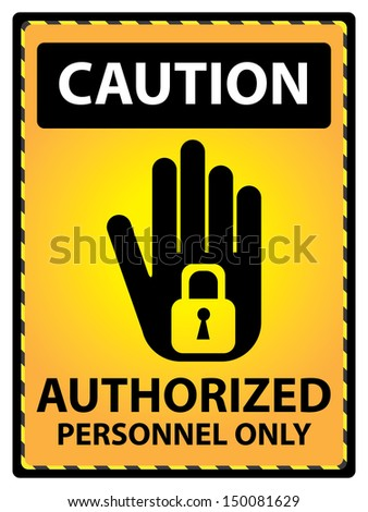 Yellow Caution Plate For Safety Present By Authorized Personnel Only Text With Hand and Key Lock Sign Isolated on White Background  - stock photo
