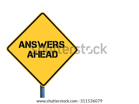 Yellow roadsign with Answers Ahead message isolated on white background