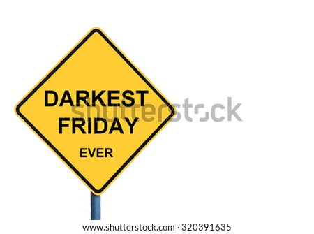 Yellow roadsign with DARKEST FRIDAY EVER message isolated on white background