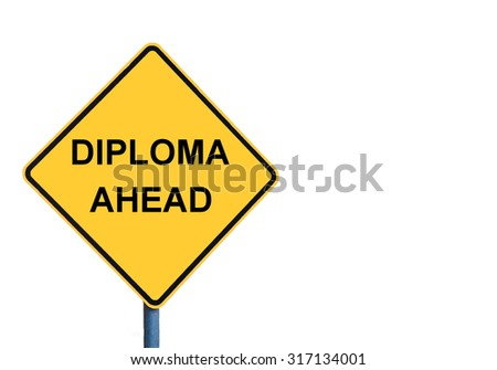 Yellow roadsign with DIPLOMA AHEAD message isolated on white background
