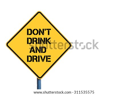 Yellow roadsign with Don't Drink and Drive message isolated on white background