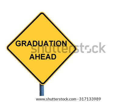 Yellow roadsign with GRADUATION AHEAD message isolated on white background