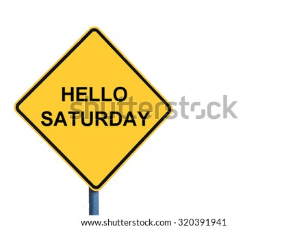 Yellow roadsign with HELLO SATURDAY message isolated on white background