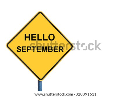 Yellow roadsign with HELLO SEPTEMBER message isolated on white background