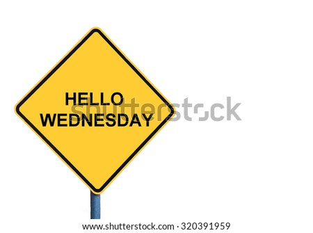 Yellow roadsign with HELLO WEDNESDAY message isolated on white background