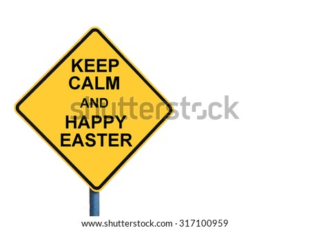 Yellow roadsign with KEEP CALM AND HAPPY EASTER message isolated on white background