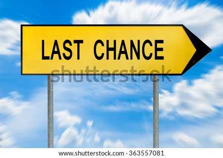 Yellow street concept last chance sign - stock photo